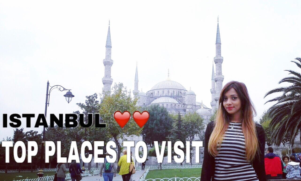 Istanbul – Turkey..Top places to visit in istanbul.